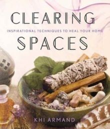 Clearing Spaces : Inspirational Techniques to Heal Your Home, Paperback Book