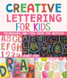 Creative Lettering for Kids : Techniques and Tips from Top Artists, Paperback / softback Book