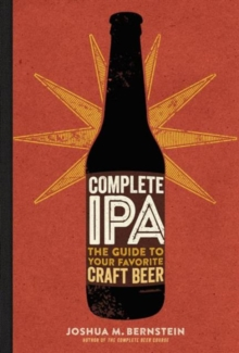 Complete IPA : The Guide to Your Favorite Craft Beer, Hardback Book