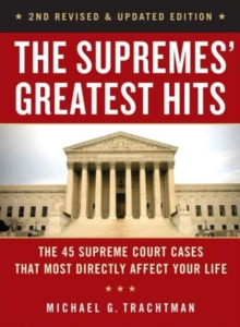 The Supremes' Greatest Hits, 2nd Revised & Updated Edition : The 44 Supreme Court Cases That Most Directly Affect Your Life, Paperback Book