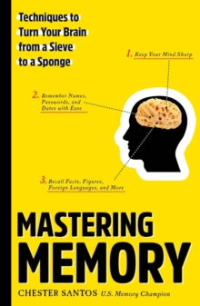 Mastering Memory : Techniques to Turn Your Brain from a Sieve to a Sponge, Paperback / softback Book