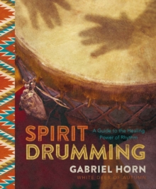 Spirit Drumming : A Guide to the Healing Power of Rhythm, Paperback / softback Book