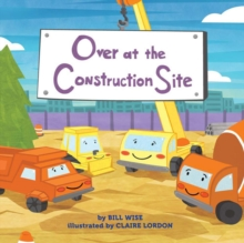 Over at the Construction Site, Hardback Book