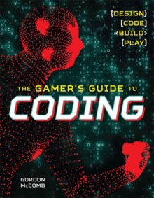 The Gamer's Guide to Coding : Design, Code, Build, Play, Paperback Book