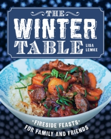 The Winter Table : Fireside Feasts for Family and Friends, Hardback Book