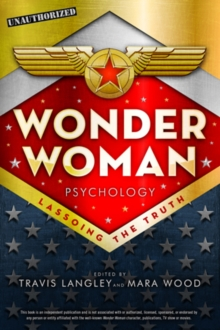 Wonder Woman Psychology : Lassoing the Truth, Paperback / softback Book