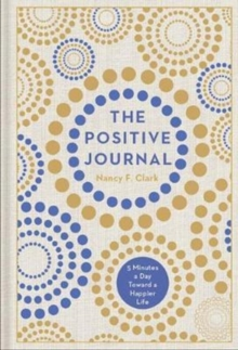 The Positive Journal : 5 Minutes a Day Toward a Happier Life, Hardback Book