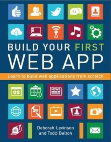 Build Your First Web App : Learn to Build Web Applications from Scratch, Paperback / softback Book