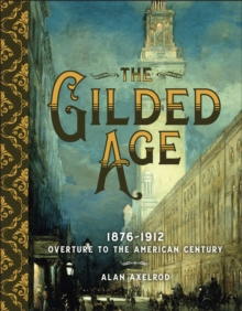 The Gilded Age : Overture to the American Century, Hardback Book