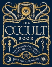The Occult Book : A Chronological Journey, from Alchemy to Wicca, Hardback Book