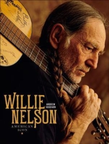 Willie Nelson : American Icon, Hardback Book