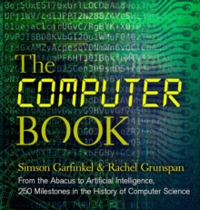 The Computer Book : From the Abacus to Artificial Intelligence, 250 Milestones in the History of Computer Science, Hardback Book