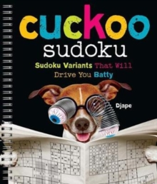Cuckoo Sudoku : Sudoku Variants That Will Drive You Batty, Spiral bound Book