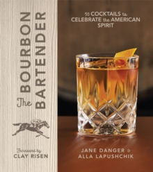 The Bourbon Bartender : 50 Cocktails to Celebrate the American Spirit, Hardback Book