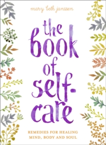 The Book of Self-Care : Remedies for Healing Mind, Body and Soul, Hardback Book