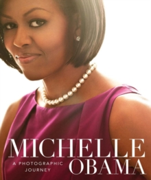 Michelle Obama : A Photographic Journey, Hardback Book