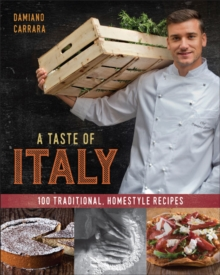 A Taste of Italy : 100 Traditional Homestyle Recipes, Hardback Book