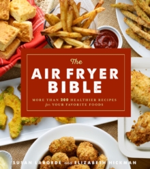 The Air Fryer Bible : More Than 200 Healthier Recipes for Favorite Dishes and Special Treats, Paperback Book