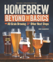 Homebrew Beyond the Basics : All-Grain Brewing & Other Next Steps, Paperback / softback Book