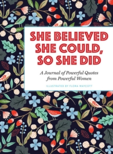 She Believed She Could, So She Did : A Journal of Powerful Quotes from Powerful Women, Paperback / softback Book