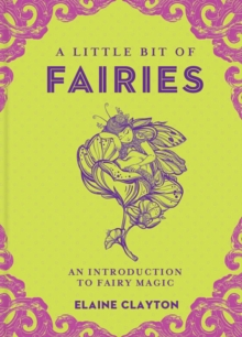 A Little Bit of Fairies : An Introduction to Fairy Magic, Hardback Book