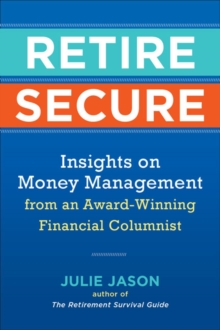 Retire Secure : Insights on Money Management from an Award-Winning Financial Columnist, Paperback Book