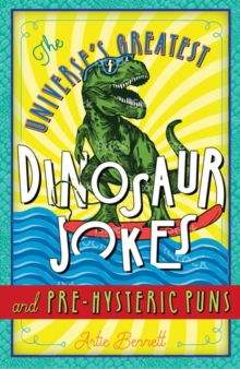 The Universe's Greatest Dinosaur Jokes and Pre-Hysteric Puns, Paperback Book