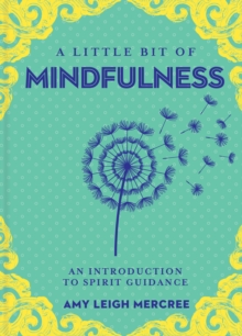 A Little Bit of Mindfulness : An Introduction to Being Present, Hardback Book