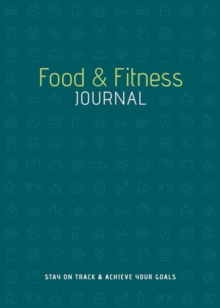 Food & Fitness Journal : Stay on Track & Achieve Your Goals, Hardback Book