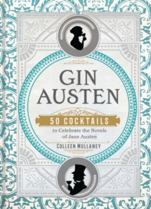 Gin Austen : 50 Cocktails to Celebrate the Novels of Jane Austen, Hardback Book