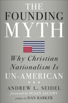The Founding Myth : Why Christian Nationalism is Un-American, Hardback Book