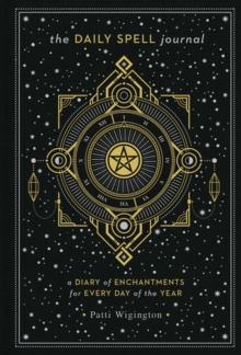 The Daily Spell Journal : A Diary of Enchantments for Every Day of the Year, Hardback Book