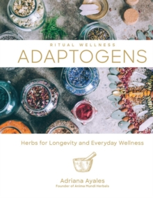 Ritual Wellness: Adaptogens : Herbs for Longevity and Everyday Wellness, Hardback Book