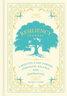 Resiliency Journal : 5 Minutes a Day toward Strength, Balance, and Inspiration, Record book Book