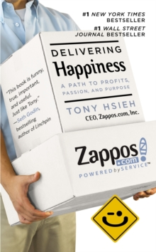 Delivering Happiness : A Path to Profits, Passion and Purpose, Paperback Book