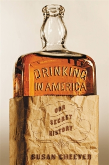 Drinking In America : Our Secret History, Hardback Book