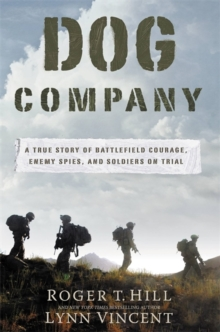 Dog Company : A True Story of American Soldiers Abandoned by Their High Command, Hardback Book