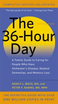 The 36-Hour Day, 5th Edition : A Family Guide to Caring for People Who Have Alzheimer's Disease, Related Dementias, and Memory Loss, Paperback Book