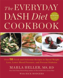 The Everyday DASH Diet Cookbook : Over 150 Fresh and Delicious Recipes to Speed Weight Loss, Lower Blood Pressure, and Prevent Diabetes, Paperback Book