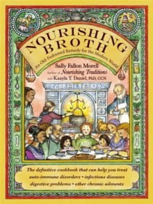 Nourishing Broth : An Old-Fashioned Remedy for the Modern World, Paperback / softback Book