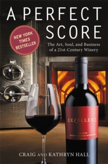A Perfect Score : The Art, Soul and Business of a 21st Century Winery, Paperback Book