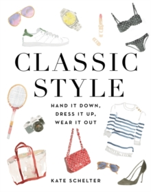 Classic Style : Hand it Down, Dress it Up, Wear it Out, Hardback Book