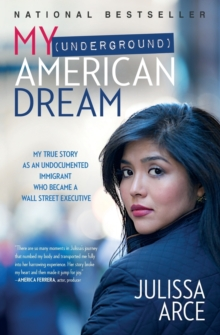 My (Underground) American Dream : My True Story as an Undocumented Immigrant Who Became a Wall Street Executive, Paperback Book