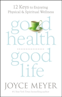Good Health, Good Life : 12 Keys to Enjoying Physical and Spiritual Wellness, Hardback Book