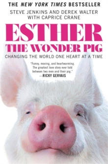 Esther the Wonder Pig : Changing the World One Heart at A Time, Hardback Book