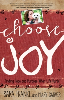 Choose Joy : Finding Hope and Purpose When Life Hurts, Paperback Book