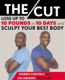 The Cut : Lose Up to 10 Pounds in 10 Days and Sculpt Your Best Body, Hardback Book