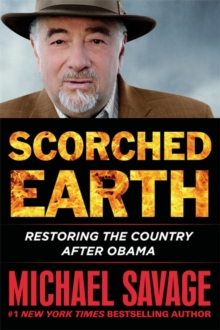 Scorched Earth : Restoring the Country after Obama, Hardback Book