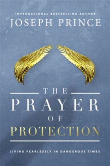 The Prayer of Protection : Living Fearlessly in Dangerous Times, Hardback Book