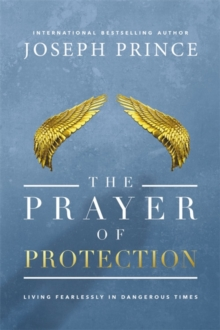 The Prayer of Protection : Living Fearlessly in Dangerous Times, Paperback Book